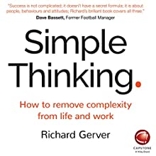 Simple Thinking: How to Remove Complexity from Life and Work Audiobook by Richard Gerver Narrated by Gavin Osborn