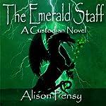 The Emerald Staff: A Faedra Bennett Custodian Novel, Book 2 | Alison Pensy