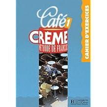 Cafe Creme: Niveau 1 Cahier D'Exercices