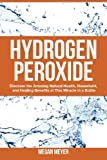 Hydrogen Peroxide: Discover the Amazing Natural