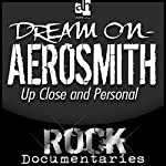 Dream On: Aerosmith Up Close and Personal | Geoffrey Giuliano