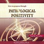Pathological Positivity | Paul H. Jenkins Ph.D.