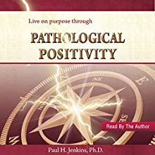 Pathological Positivity Audiobook by Paul H. Jenkins Ph.D. Narrated by Paul H. Jenkins Ph.D.