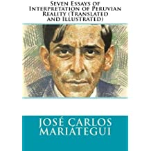 Seven Essays of Interpretation of Peruvian Reality (Translated and Illustrated) by Jos?? Carlos Mari??tegui (2016-05-04)