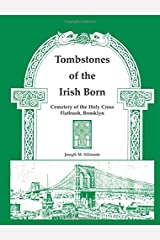 Tombstones of the Irish Born: : Cemetery of the Holy Cross, Flatbush, Brooklyn Paperback