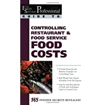 The Food Service Professional Guide to Controlling Restaurant & Food Service Food Costs (The Food Service Professional Guide to, 6) (The Food Service Professionals Guide To)