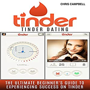 Tinder Dating: The Ultimate Beginner's Guide to Experiencing Success on Tinder! Hörbuch