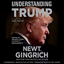 Understanding Trump Audiobook by Newt Gingrich, Eric Trump - foreword Narrated by Newt Gingrich, Eric Trump