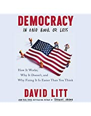 Democracy in One Book or Less: How It Works, Why It Doesn't, and Why Fixing It Is Easier Than You Think