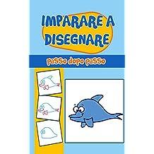 Disegno per bambini: Imparare a disegnare passo dopo passo (Italian Edition)
