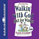 Walkin' With God Ain't for Wimps: Spirit-Lifting Stories for the Young at Heart | Karen O'Connor