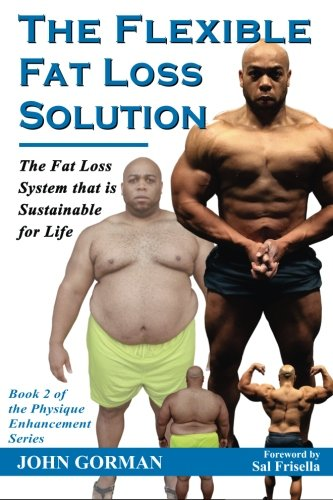 The Flexible Fat Loss Solution: The Fat Loss System that is Sustainable for Life (The Physique Enhancement Series) (Volume 2) [John Gorman] (Tapa Blanda)