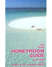 The Good Honeymoon Guide, 2nd: Includes Where to Get Married Abroad