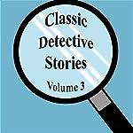 Classic Detective Stories: Volume 3 | Sir Arthur Conan Doyle,R. Austin Freeman,Emile Gaborioux