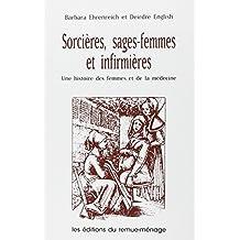 Sorcières, sages-femmes et infirmières [ancienne édition]: Une histoire de femmes et de médecine