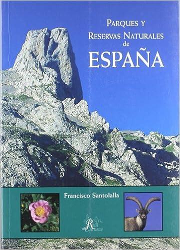Parques Y Reservas Naturales De España: Amazon.es: Santolalla, Francisco: Libros