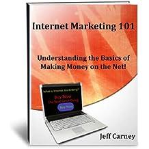 Internet Marketing 101 (Understanding the Basics of Making Money on the Net!)