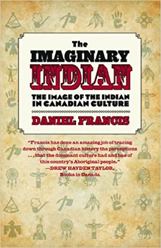 The Imaginary Indian: The Image of the Indian in Canadian