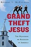 Grand Theft Jesus, Robert S. McElvaine, 0307395782