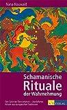 Schamanische Rituale der Wahrnehmung: Den Geist der Tiere erfahren - überliefertes Wissen aus europäischen Traditionen