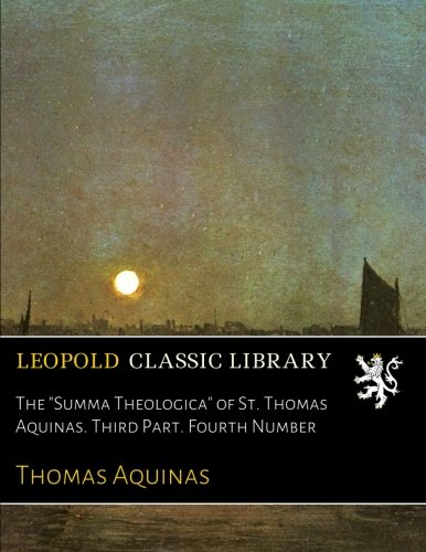 "Download The ""Summa Theologica"" of St. Thomas Aquinas. Third Part. Fourth Number PDF"
