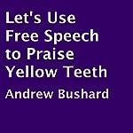 Let's Use Free Speech to Praise Yellow Teeth   Andrew Bushard