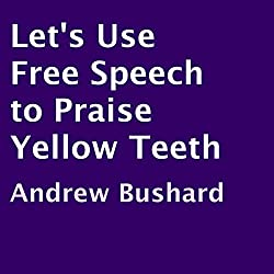 Let's Use Free Speech to Praise Yellow Teeth