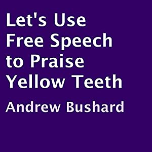Let's Use Free Speech to Praise Yellow Teeth Audiobook