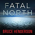 Fatal North: Murder and Survival on the First North Pole Expedition | Bruce Henderson