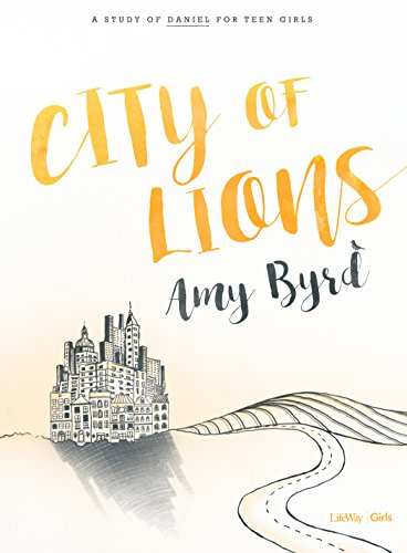 (City of Lions - Bible Study Book: A Study of Daniel for Teen)