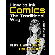 How to Ink Comics: The Traditional Way: (Black & White Saver Kindle Edition)