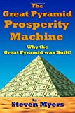 The Great Pyramid Prosperity Machine, Steven Myers, 1460976118