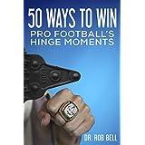 50 Ways to Win: Pro Football's Hinge Moments
