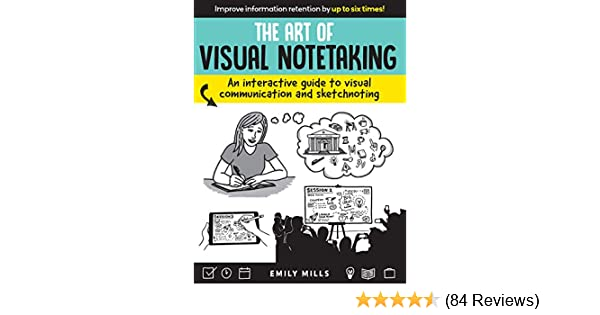 The Art of Visual Notetaking An interactive guide to visual communication and sketchnoting