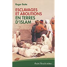 ESCLAVAGES ET ABOLITIONS  EN TERRES D'ISLAM, TUNISIE, ARABIE SAOUDITE, MAROC, MAURITANIE, SOUDAN