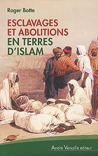 Esclavages et abolitions en terres d'islam : Tunisie, Arabie saoudite, Maroc, Mauritanie, Soudan par Roger Botte