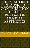 The beautiful in music : a contribution to the revisal of musical aesthetics