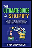 img - for The Ultimate Guide to Shopify: Learn How to Start, Manage, and Grow Your Own Store book / textbook / text book