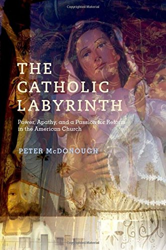 The Catholic Labyrinth: Power, Apathy, and a Passion for Reform in the American Church