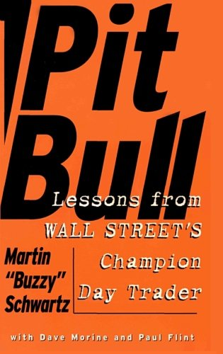 Pit Bull: Lessons from Wall Street's Champion Day Trader [Martin Schwartz] (Tapa Blanda)