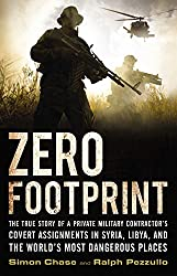Zero Footprint: The True Story of a Private Military Contractor's Covert Assignments in Syria, Libya, And the World's Most Dangerous Places