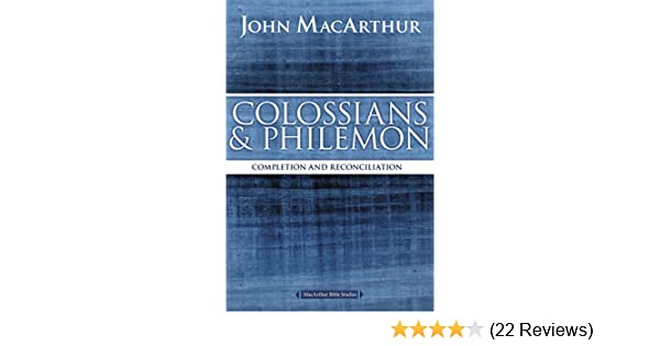 Colossians and philemon completion and reconciliation in christ colossians and philemon completion and reconciliation in christ macarthur bible studies kindle edition by john f macarthur fandeluxe Gallery