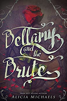 Bellamy and the Brute: A retelling inspired by the story of Beauty and the Beast. by [Michaels, Alicia]