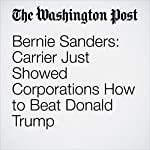 Bernie Sanders: Carrier Just Showed Corporations How to Beat Donald Trump | Bernie Sanders