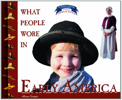[What People Wore in Early America (Clothing, Costumes, and Uniforms Throughout American History)] (Colonial America Costumes Revolution)