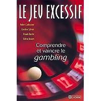 Le jeu excessif: Comprendre et vaincre le gambling