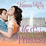 My Fair Princess: Improper Princesses Series, Book 1 | Vanessa Kelly