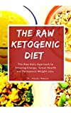 The Raw Ketogenic Diet: The Raw Keto Approach to