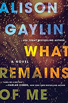 What Remains of Me: A Novel by [Gaylin, Alison]