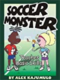 img - for Soccer Monster Teaches Basic Skills by Alex Kajumulo with Kay Forrest (2008-01-04) book / textbook / text book